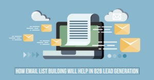 How Email List Building will help in B2B Lead Generation